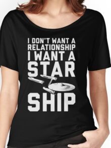 I want a Star ship not a relationship Women's Relaxed Fit T-Shirt