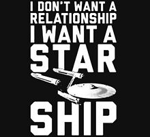 I want a Star ship not a relationship Unisex T-Shirt