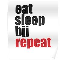 Eat Sleep BJJ Repeat (Brazilian Jiu Jitsu)  Poster