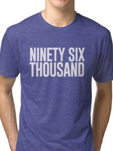 Ninety Six Thousand (Black BG) Tri-blend T-Shirt