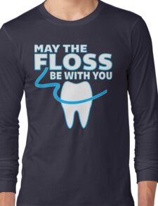 May The Floss Be With You - Funny Dentist T Shirt Long Sleeve T-Shirt