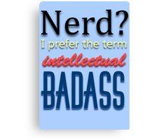 Intellectual Badass Nerdy Poster Canvas Print