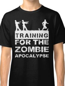 Training For The Zombie Apocalypse T Shirt Classic T-Shirt