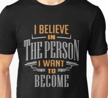 I Believe in the person I want to become. Unisex T-Shirt