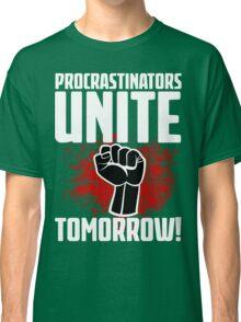 Procrastinators Unite Tomorrow! Funny Revolution T Shirt Classic T-Shirt