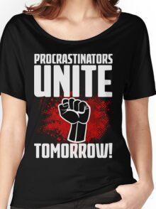 Procrastinators Unite Tomorrow! Funny Revolution T Shirt Women's Relaxed Fit T-Shirt