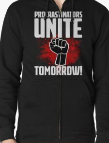 Procrastinators Unite Tomorrow! Funny Revolution T Shirt Zipped Hoodie