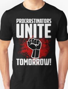 Procrastinators Unite Tomorrow! Funny Revolution T Shirt T-Shirt