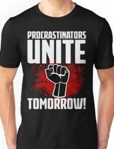 Procrastinators Unite Tomorrow! Funny Revolution T Shirt Unisex T-Shirt
