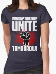 Procrastinators Unite Tomorrow! Funny Revolution T Shirt Womens Fitted T-Shirt