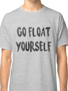 Go float yourself Classic T-Shirt