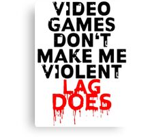 Videogames don't make me violent Canvas Print