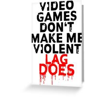 Videogames don't make me violent Greeting Card