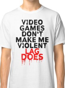 Videogames don't make me violent Classic T-Shirt