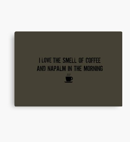 I love the smell of coffee and napalm in the morning Canvas Print