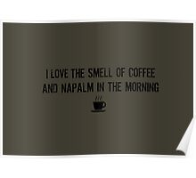 I love the smell of coffee and napalm in the morning Poster