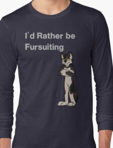 I'd Rather Be Fursuiting  - OLD- Check out new versions !  Long Sleeve T-Shirt