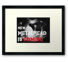 New Metalhead is coming Framed Print