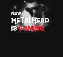 New Metalhead is coming Unisex T-Shirt