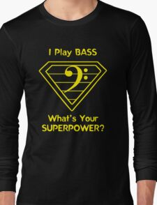 I Play Bass. What's Your Superpower? Long Sleeve T-Shirt