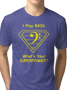 I Play Bass. What's Your Superpower? Tri-blend T-Shirt
