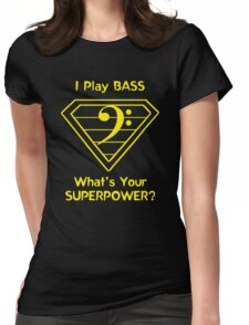 I Play Bass. What's Your Superpower? Womens Fitted T-Shirt
