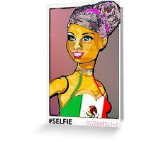 SENORA ALMA: LATINA BARBIE #SELFIE Greeting Card