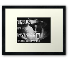 Trust in the force you must Framed Print