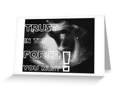 Trust in the force you must Greeting Card