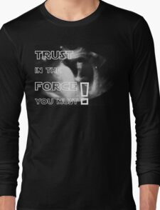 Trust in the force you must Long Sleeve T-Shirt