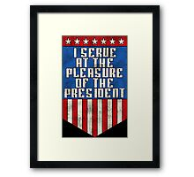 I serve at the pleasure of the President Framed Print