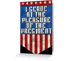 I serve at the pleasure of the President Greeting Card