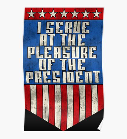 I serve at the pleasure of the President Poster