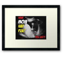 Your Mom had fun Framed Print