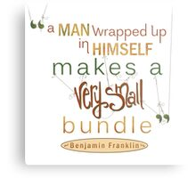 Benjamin Franklin Quote, A Man Wrapped Up Metal Print
