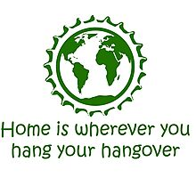 Home is wherever you hang your hangover Photographic Print