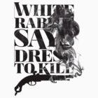White Rabbit Says ~ Dress To Kill by whiterabbitsays