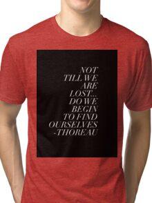 Thoreau Quotation Find Ourselves Quote Tri-blend T-Shirt
