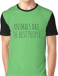 Animals are the best people. Graphic T-Shirt