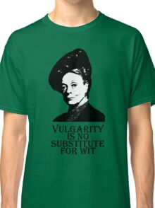 Vulgarity is no Substitute for Wit Classic T-Shirt