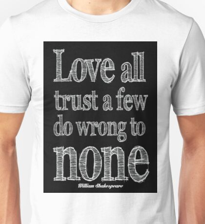 Shakespeare Quote, Love All, Trust a Few Unisex T-Shirt