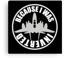 Because I Was Inverted Canvas Print