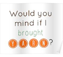 Would you mind if I brought yarn? Poster