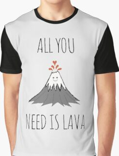 All you need is lava ! Graphic T-Shirt