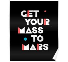 Get Your Mass to Mars (Modern/Light) – Prints & Posters Poster