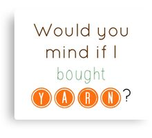 Would you mind if I bought yarn? Canvas Print