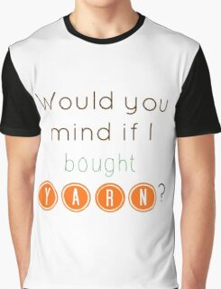 Would you mind if I bought yarn? Graphic T-Shirt