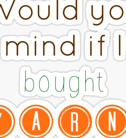 Would you mind if I bought yarn? Sticker