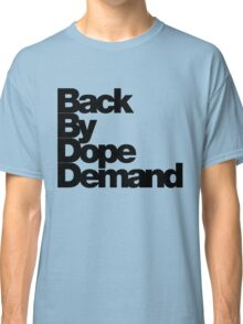 Back By Dope Demand (Black) Classic T-Shirt