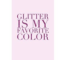 glitter is my favorite color - am Photographic Print
